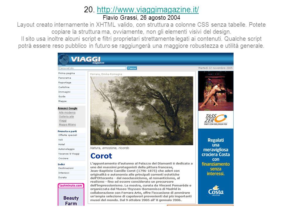 20. http://www.viaggimagazine.it/ Flavio Grassi, 26 agosto 2004 Layout creato internamente in XHTML valido, con struttura a colonne CSS senza tabelle.