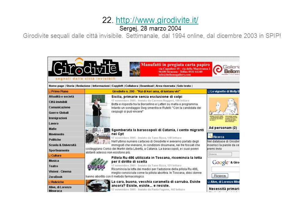 22. http://www.girodivite.it/ Sergej, 28 marzo 2004 Girodivite sequali dalle città invisibile. Settimanale, dal 1994 online, dal dicembre 2003 in SPIP