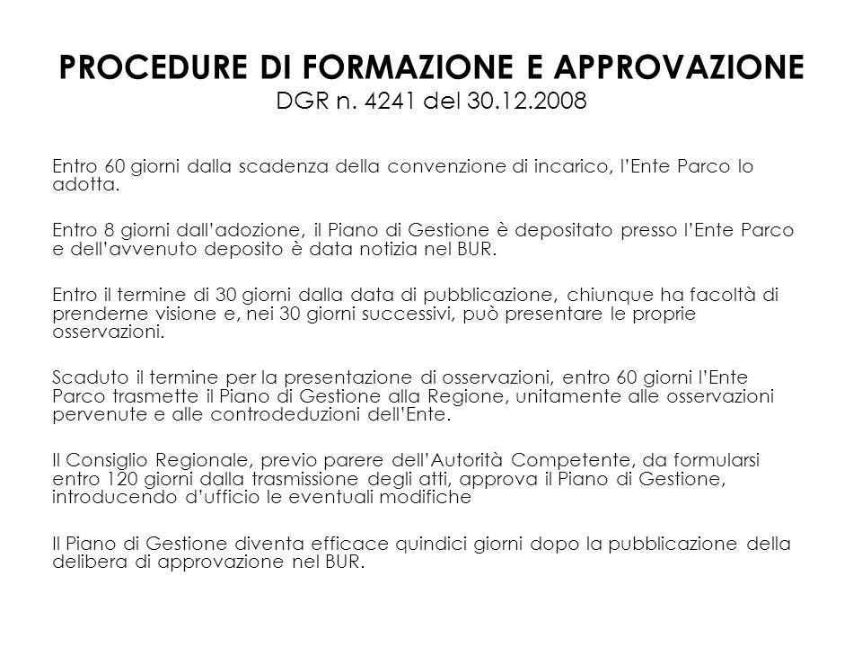 PROCEDURE DI FORMAZIONE E APPROVAZIONE DGR n. 4241 del 30.12.2008 Entro 60 giorni dalla scadenza della convenzione di incarico, lEnte Parco lo adotta.