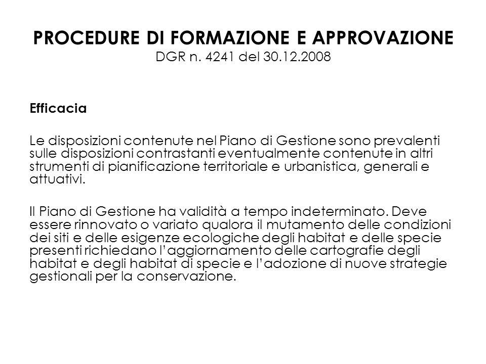 PROCEDURE DI FORMAZIONE E APPROVAZIONE DGR n. 4241 del 30.12.2008 Efficacia Le disposizioni contenute nel Piano di Gestione sono prevalenti sulle disp