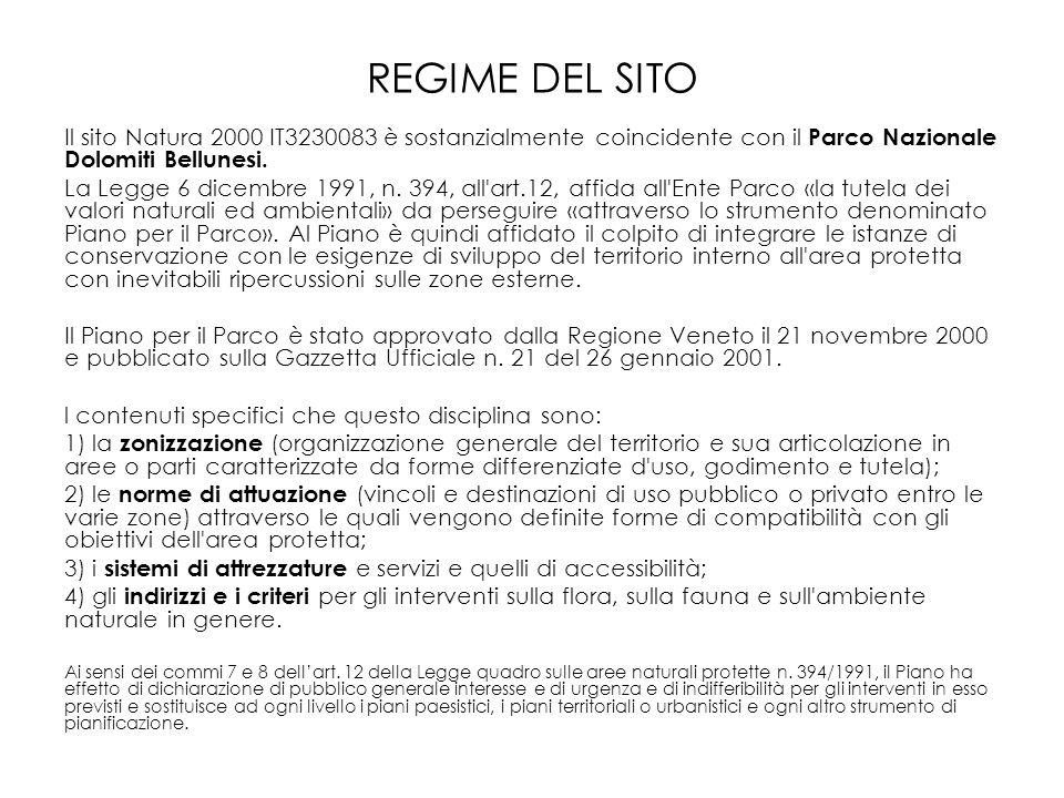 REGIME DEL SITO Il sito Natura 2000 IT3230083 è sostanzialmente coincidente con il Parco Nazionale Dolomiti Bellunesi. La Legge 6 dicembre 1991, n. 39