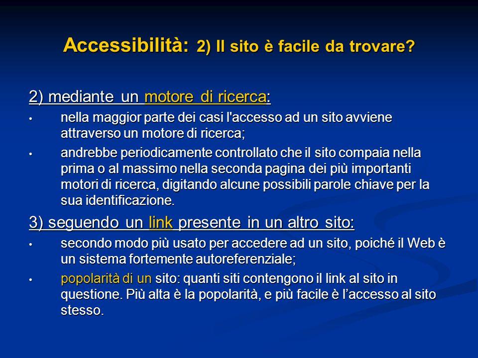 Accessibilità: 2) Il sito è facile da trovare? 2) mediante un motore di ricerca: nella maggior parte dei casi l'accesso ad un sito avviene attraverso
