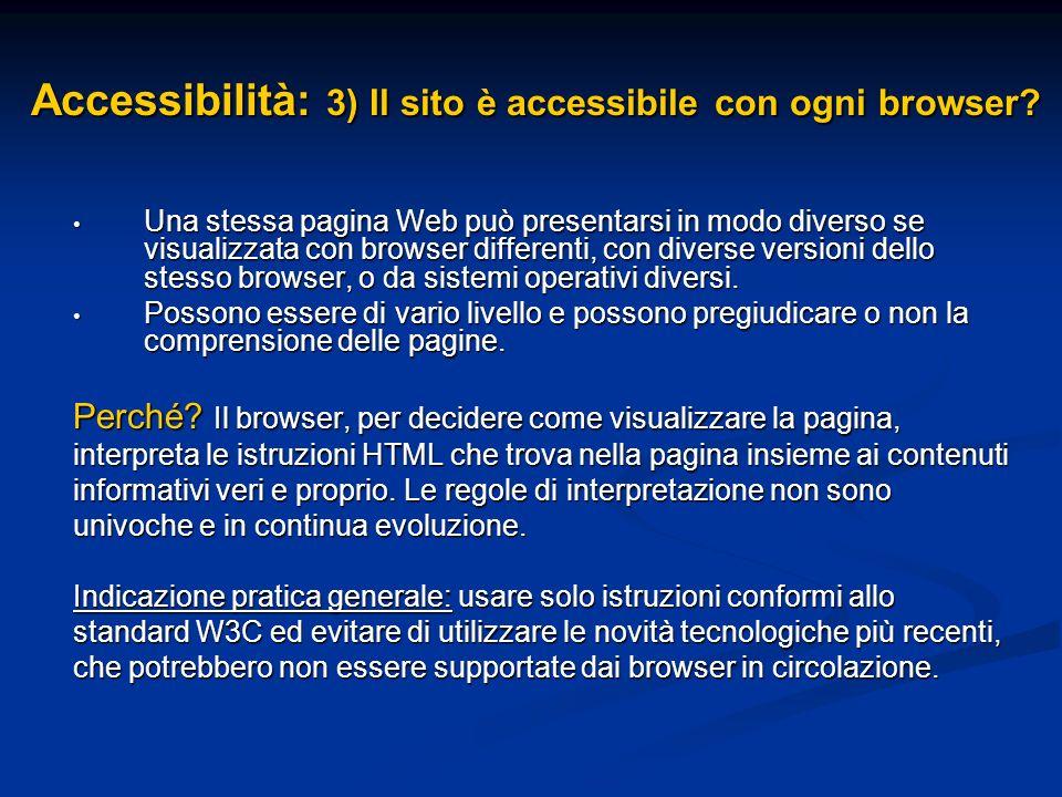 Accessibilità: 3) Il sito è accessibile con ogni browser? Una stessa pagina Web può presentarsi in modo diverso se visualizzata con browser differenti