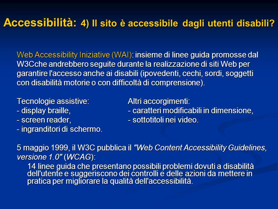 Accessibilità: 4) Il sito è accessibile dagli utenti disabili? Web Accessibility Iniziative (WAI): insieme di linee guida promosse dal W3Cche andrebbe