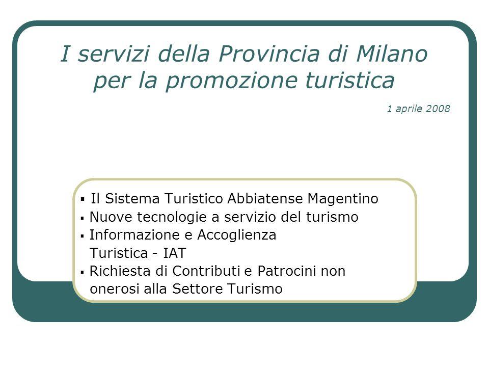 I servizi della Provincia di Milano per la promozione turistica Il Sistema Turistico Abbiatense Magentino Nuove tecnologie a servizio del turismo Info