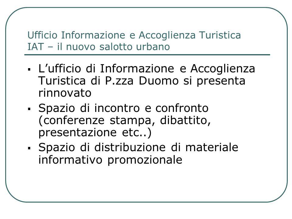 Ufficio Informazione e Accoglienza Turistica IAT – il nuovo salotto urbano Lufficio di Informazione e Accoglienza Turistica di P.zza Duomo si presenta