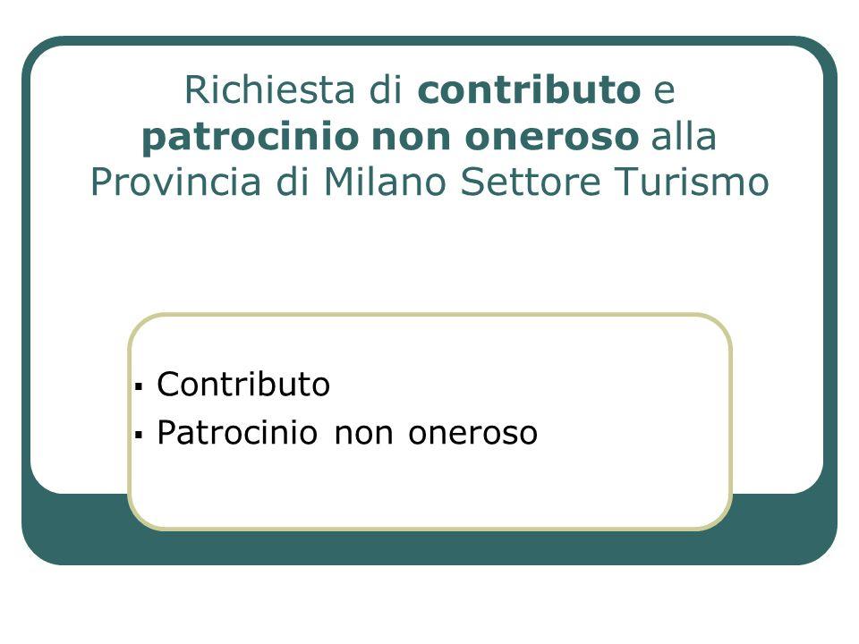 Richiesta di contributo e patrocinio non oneroso alla Provincia di Milano Settore Turismo Contributo Patrocinio non oneroso
