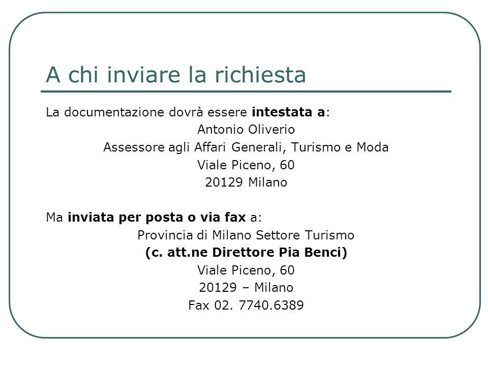 A chi inviare la richiesta La documentazione dovrà essere intestata a: Antonio Oliverio Assessore agli Affari Generali, Turismo e Moda Viale Piceno, 6