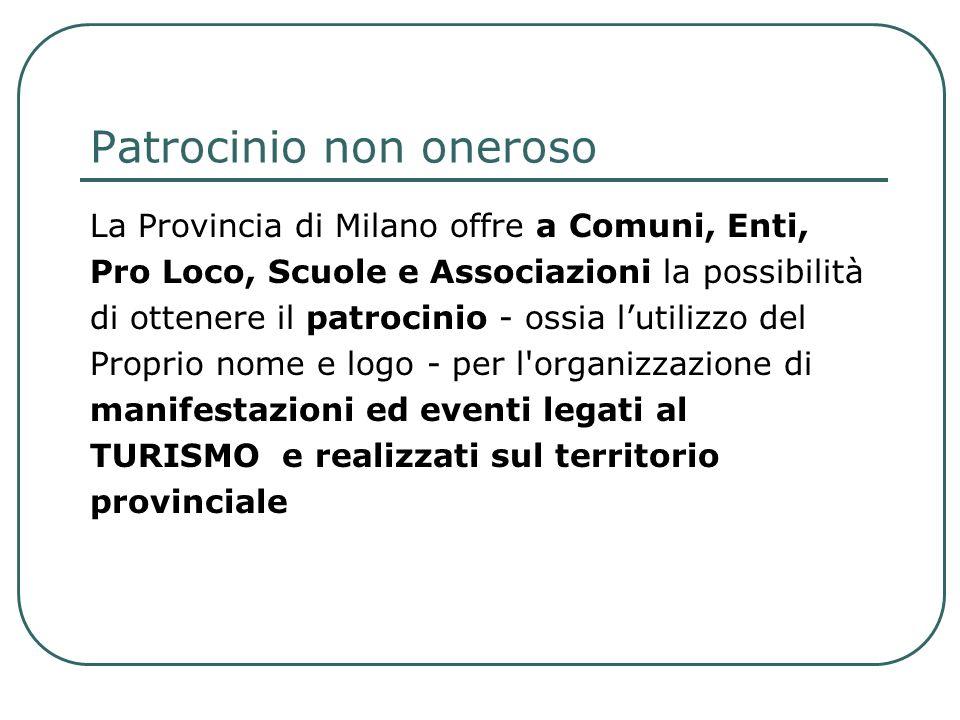 Patrocinio non oneroso La Provincia di Milano offre a Comuni, Enti, Pro Loco, Scuole e Associazioni la possibilità di ottenere il patrocinio - ossia l