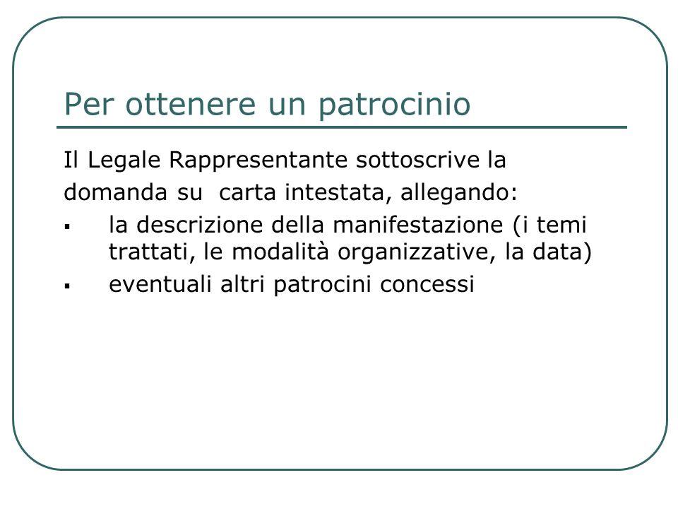 Per ottenere un patrocinio Il Legale Rappresentante sottoscrive la domanda su carta intestata, allegando: la descrizione della manifestazione (i temi