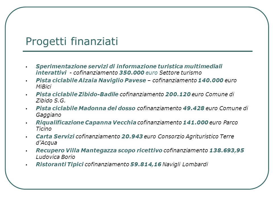 Progetti finanziati Sperimentazione servizi di informazione turistica multimediali interattivi - cofinanziamento 350.000 euro Settore turismo Pista ci