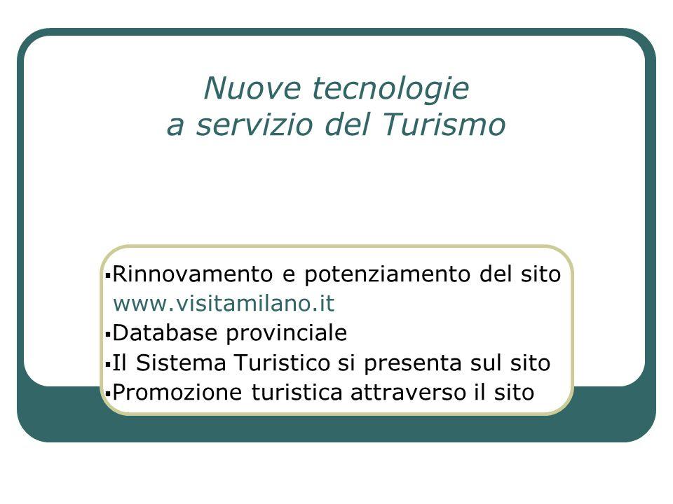 Nuove tecnologie a servizio del Turismo Rinnovamento e potenziamento del sito www.visitamilano.it Database provinciale Il Sistema Turistico si present