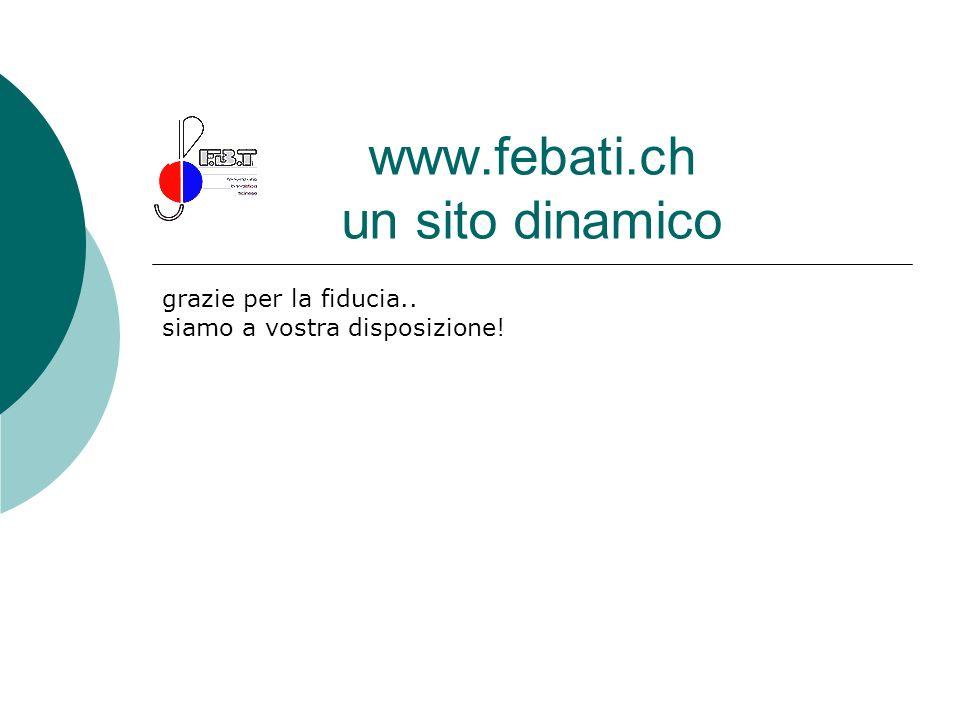 www.febati.ch un sito dinamico grazie per la fiducia.. siamo a vostra disposizione!