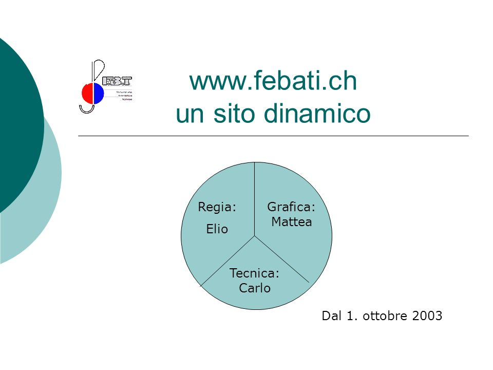 www.febati.ch un sito dinamico Regia: Elio Grafica: Mattea Tecnica: Carlo Dal 1. ottobre 2003
