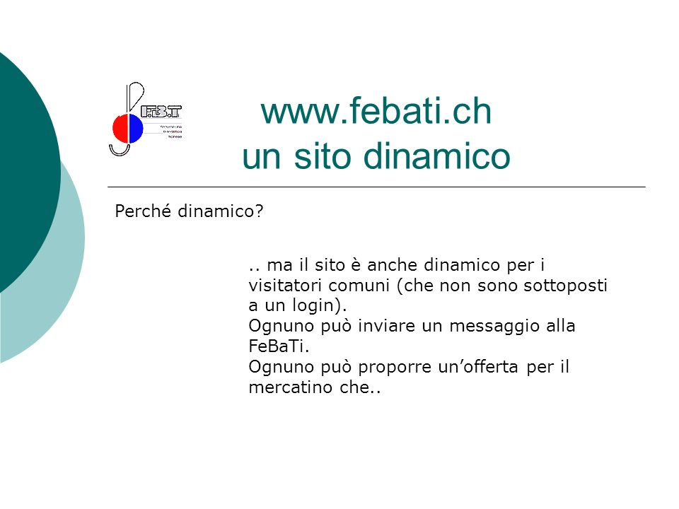 www.febati.ch un sito dinamico Perché dinamico?.. ma il sito è anche dinamico per i visitatori comuni (che non sono sottoposti a un login). Ognuno può