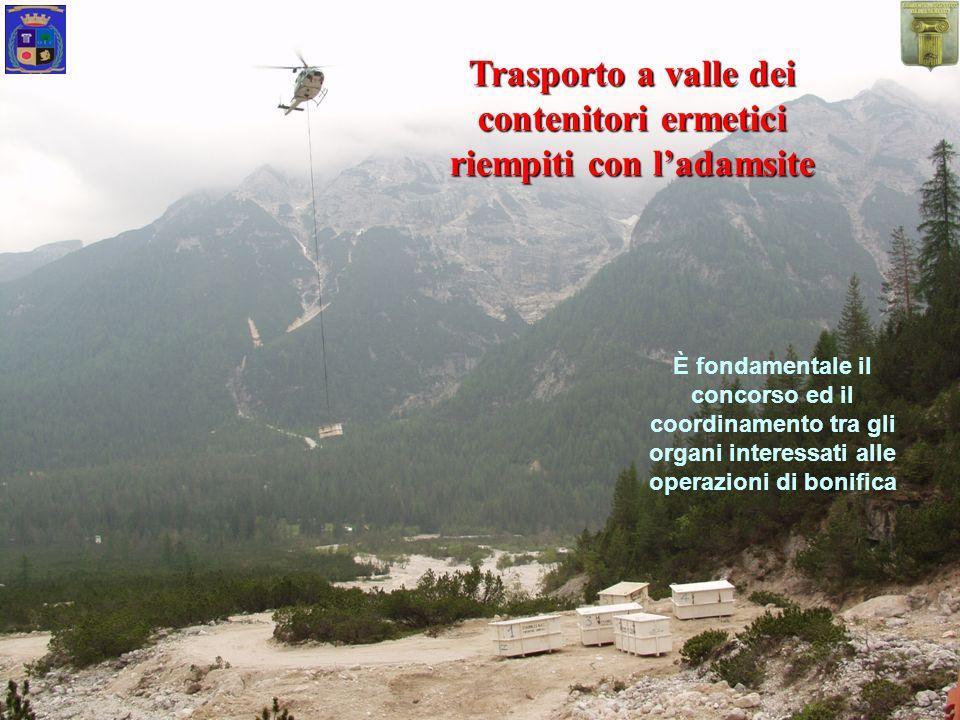 Trasporto a valle dei contenitori ermetici riempiti con ladamsite È fondamentale il concorso ed il coordinamento tra gli organi interessati alle opera