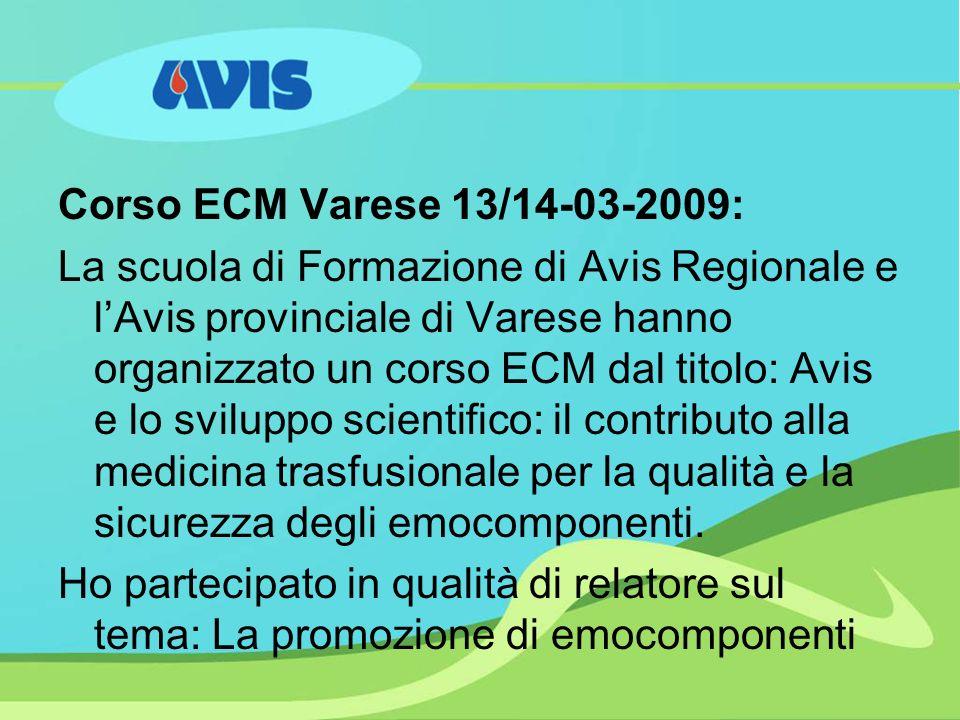 Corso ECM Varese 13/14-03-2009: La scuola di Formazione di Avis Regionale e lAvis provinciale di Varese hanno organizzato un corso ECM dal titolo: Avis e lo sviluppo scientifico: il contributo alla medicina trasfusionale per la qualità e la sicurezza degli emocomponenti.