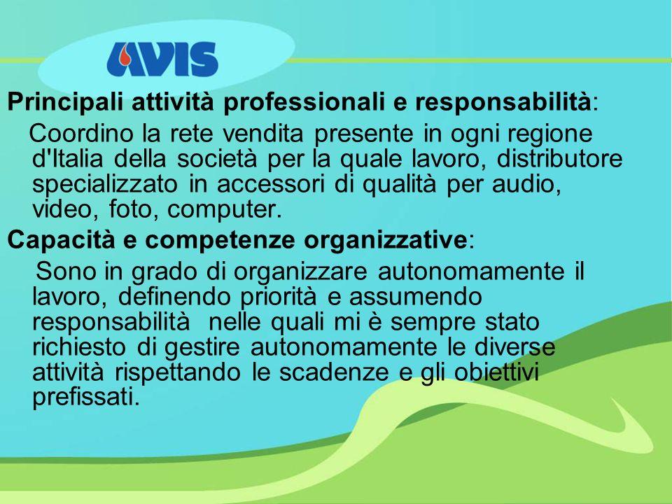 Principali attività professionali e responsabilità: Coordino la rete vendita presente in ogni regione d Italia della società per la quale lavoro, distributore specializzato in accessori di qualità per audio, video, foto, computer.