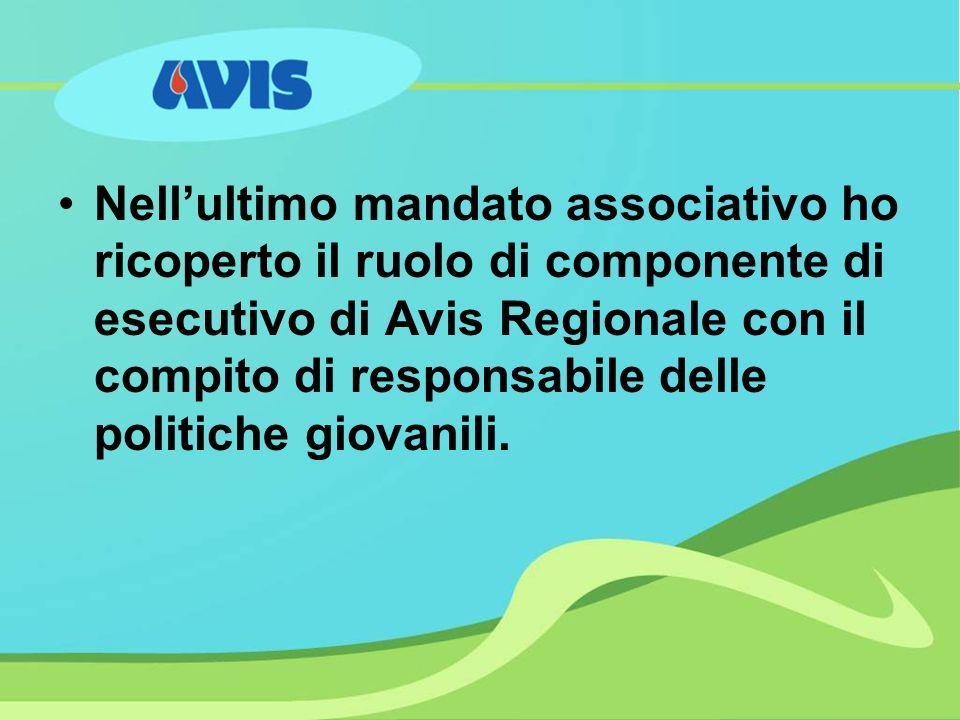 Nellultimo mandato associativo ho ricoperto il ruolo di componente di esecutivo di Avis Regionale con il compito di responsabile delle politiche giovanili.