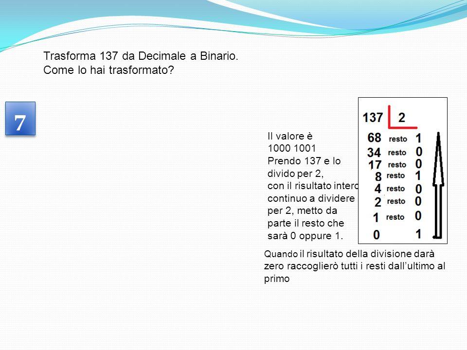 6 6 A proposito dei sistemi di rappresentazione delle informazioni Come convertire da Binario a Decimale 1010 1101 = ? Come lo hai trasformato? Dato i