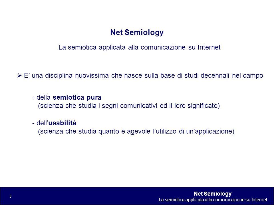 Net Semiology La semiotica applicata alla comunicazione su Internet 4 Gli obiettivi della Net Semiology Il fine della Net Semiology è fornire gli strumenti e le conoscenze per far sì che un sito attragga i naviganti per: - la qualità dei contenuti offerti - per come essi sono comunicati persuadendo i naviganti a ritornare, e facendo sì che le pagine Web divengano - per sempre più internauti - un punto di riferimento nel mondo Internet.