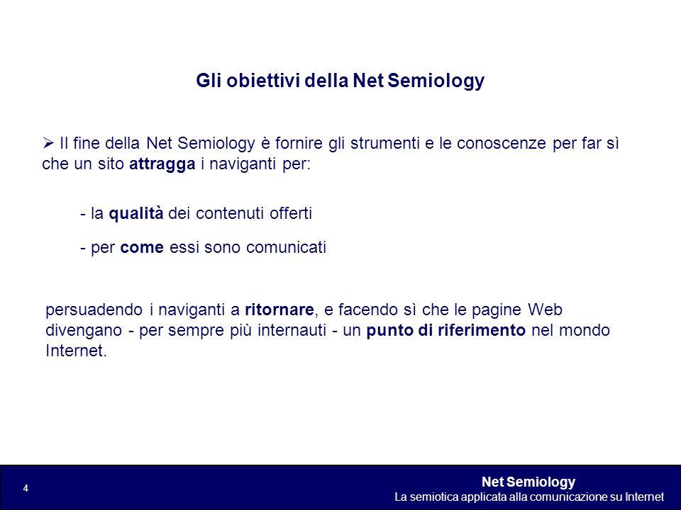 Net Semiology La semiotica applicata alla comunicazione su Internet 4 Gli obiettivi della Net Semiology Il fine della Net Semiology è fornire gli stru