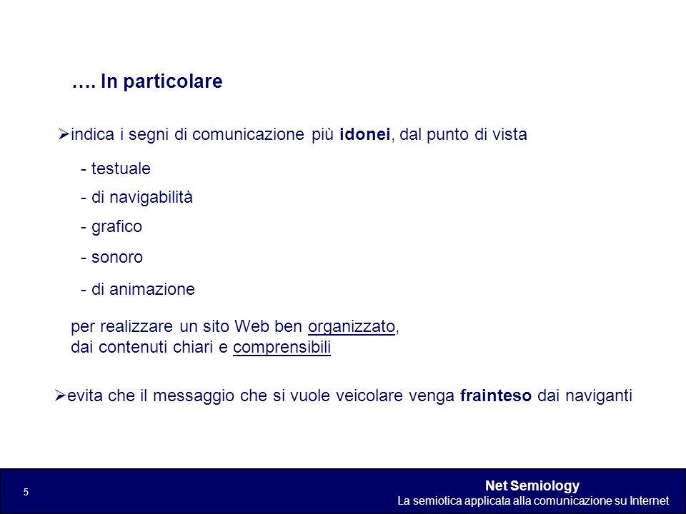 Net Semiology La semiotica applicata alla comunicazione su Internet 6 Utilizzare codici visivi, grafici, testuali non corretti, non funzionali dal punto di vista comunicativo può generare un errata interpretazione del messaggio.