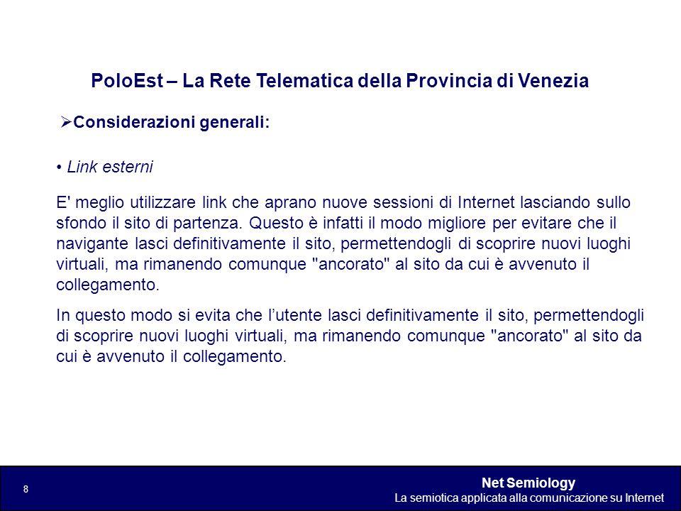 Net Semiology La semiotica applicata alla comunicazione su Internet 19 Registro Comunicativo dellAnimazione PoloEst – La Rete Telematica della Provincia di Venezia - Un sito informativo può, per ora, farne a meno…..