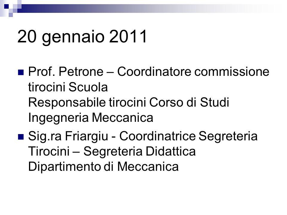 20 gennaio 2011 Prof. Petrone – Coordinatore commissione tirocini Scuola Responsabile tirocini Corso di Studi Ingegneria Meccanica Sig.ra Friargiu - C