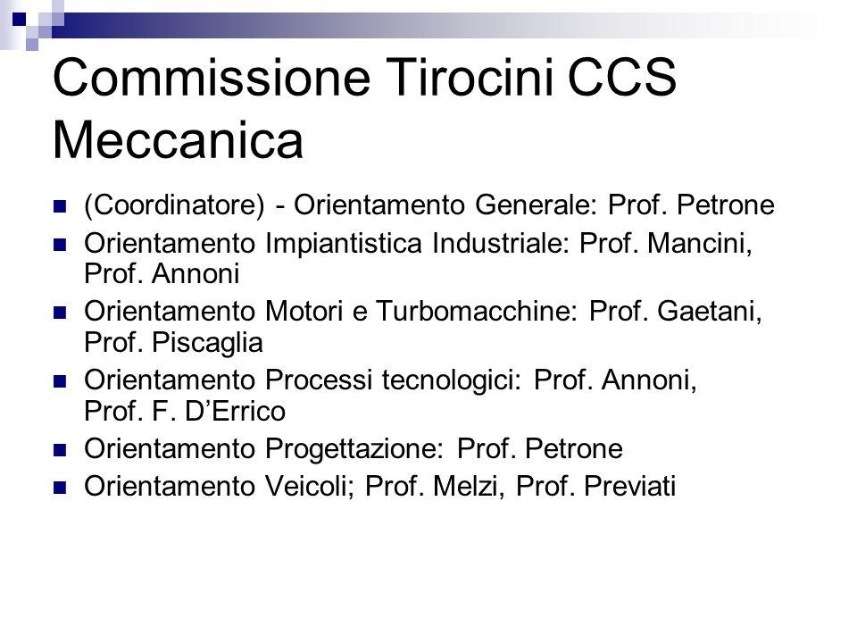 Commissione Tirocini CCS Meccanica (Coordinatore) - Orientamento Generale: Prof. Petrone Orientamento Impiantistica Industriale: Prof. Mancini, Prof.