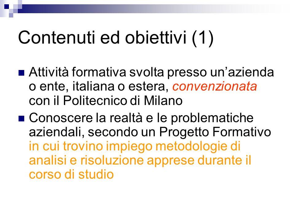 Contenuti ed obiettivi (1) Attività formativa svolta presso unazienda o ente, italiana o estera, convenzionata con il Politecnico di Milano Conoscere