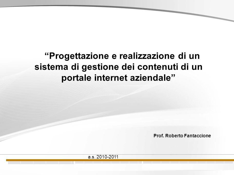 Progettazione e realizzazione di un sistema di gestione dei contenuti di un portale internet aziendale Prof.