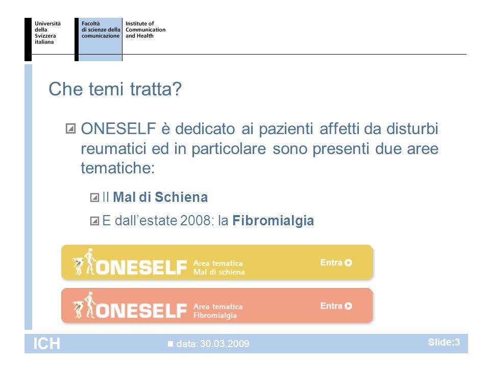 data: 30.03.2009 ICH Slide:3 Che temi tratta.