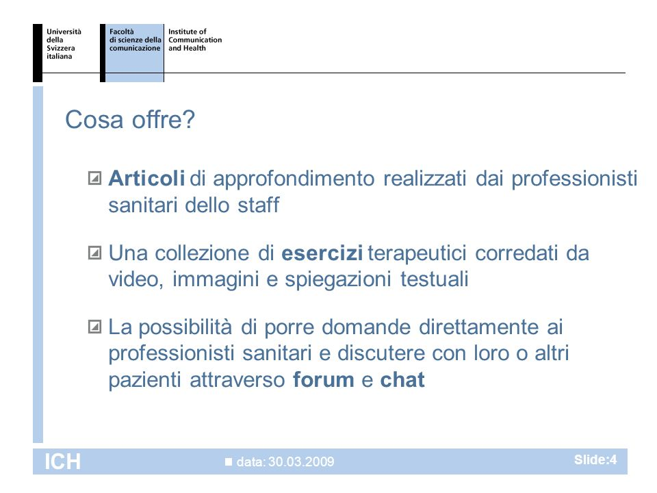 data: 30.03.2009 ICH Slide:4 Cosa offre.