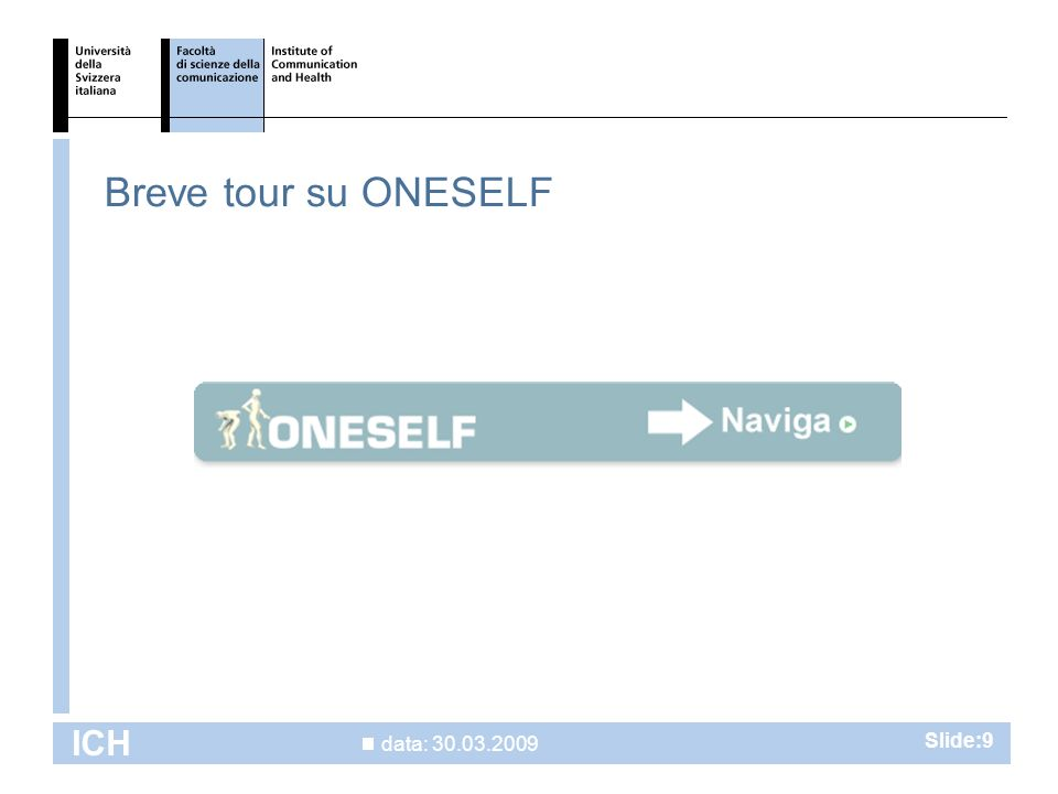 data: 30.03.2009 ICH Slide:9 Breve tour su ONESELF