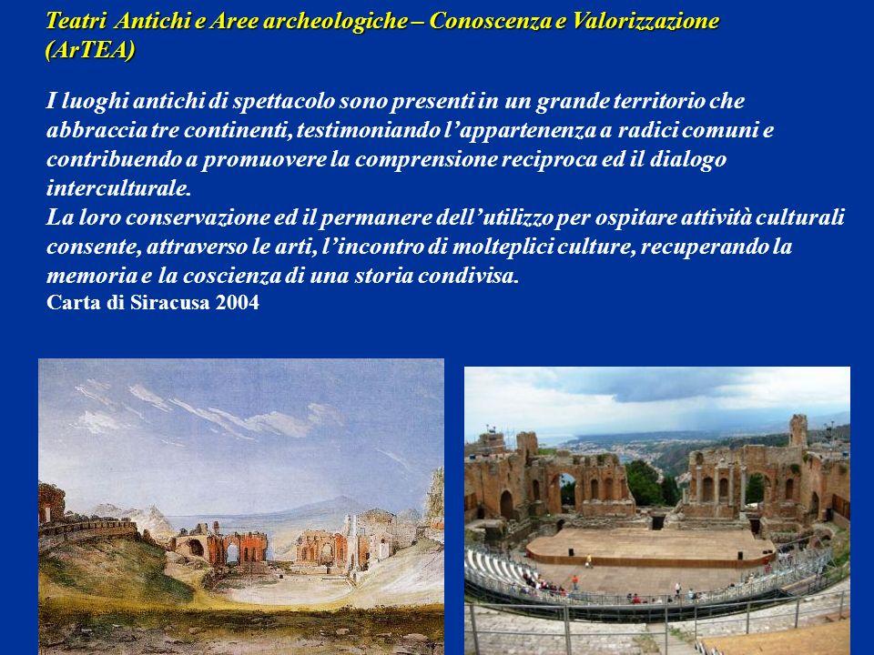 Teatri Antichi e Aree archeologiche – Conoscenza e Valorizzazione (ArTEA) I luoghi antichi di spettacolo sono presenti in un grande territorio che abb