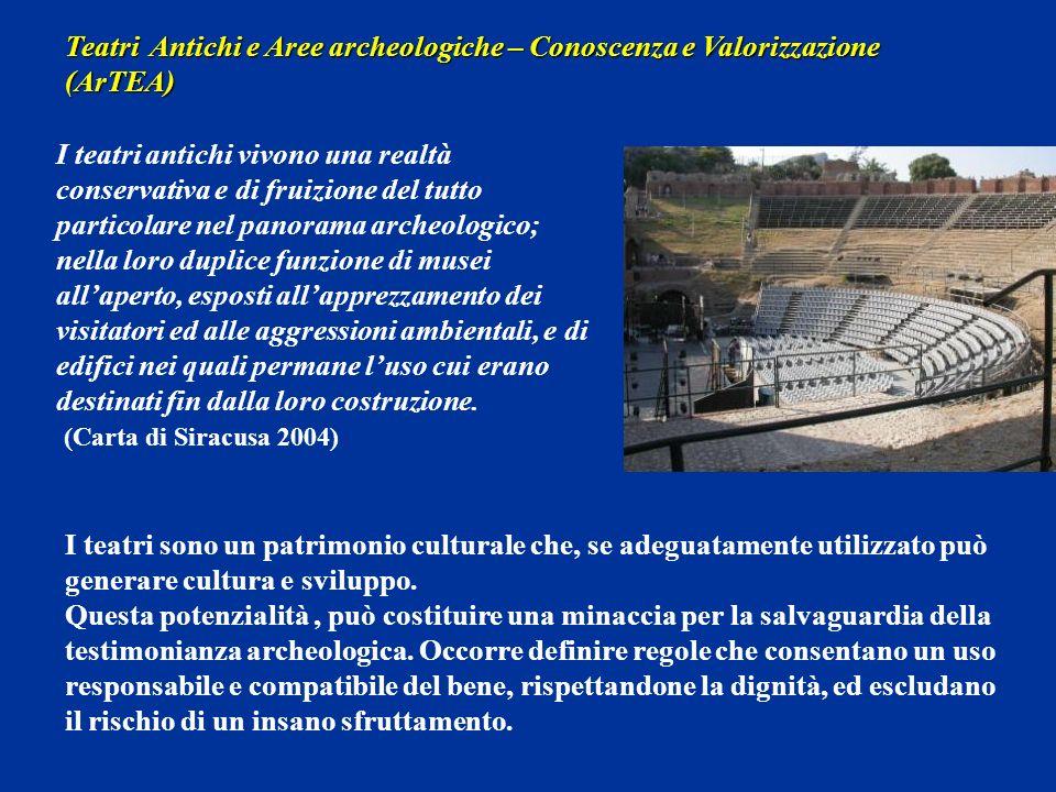 Teatri Antichi e Aree archeologiche – Conoscenza e Valorizzazione (ArTEA) I teatri antichi vivono una realtà conservativa e di fruizione del tutto par