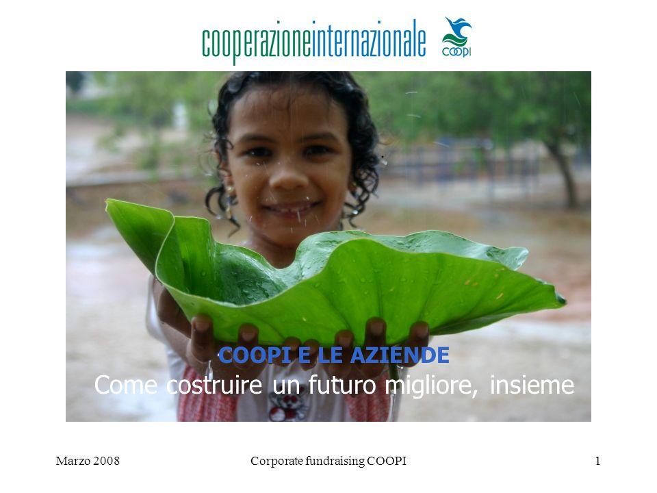 Marzo 2008Corporate fundraising COOPI1 COOPI E LE AZIENDE Come costruire un futuro migliore, insieme
