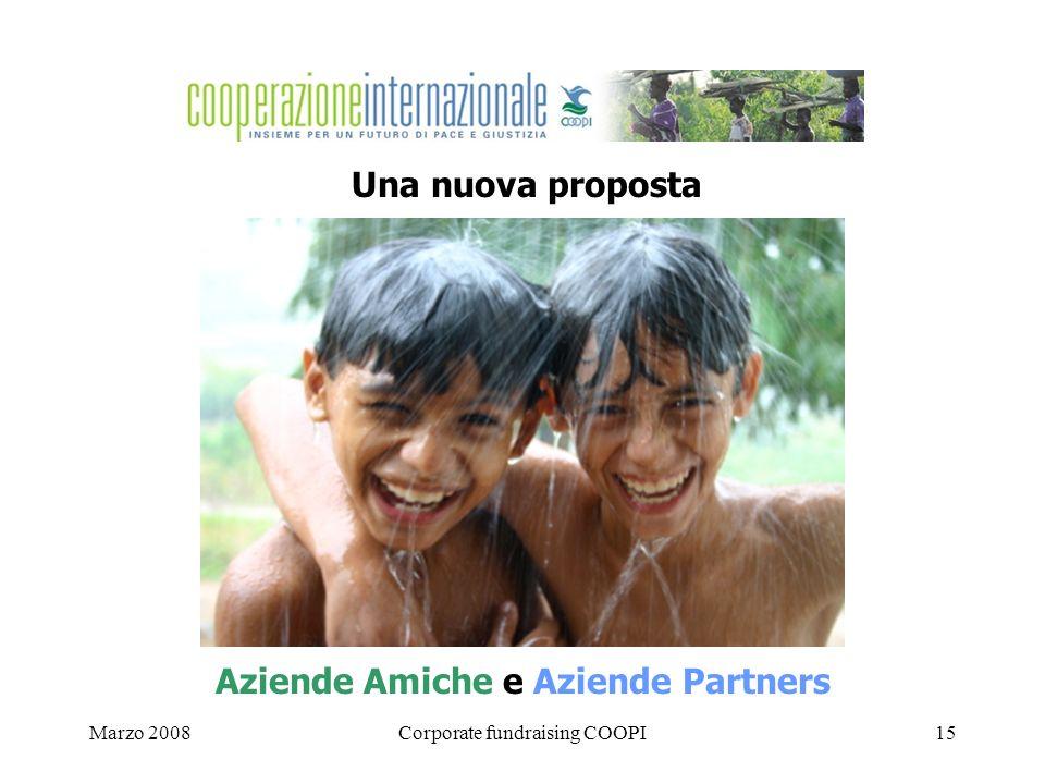 Marzo 2008Corporate fundraising COOPI15 Una nuova proposta Aziende Amiche e Aziende Partners