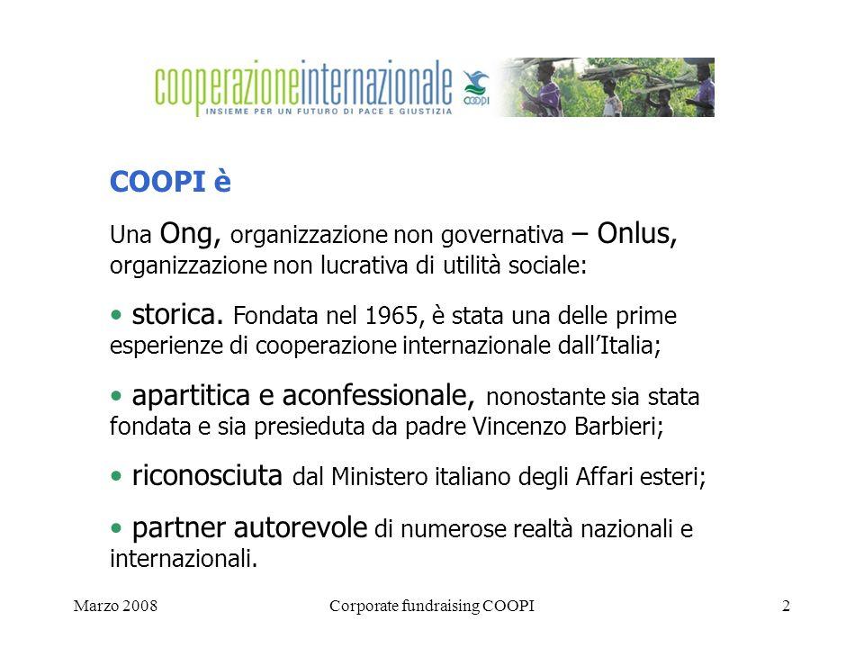 Marzo 2008Corporate fundraising COOPI2 COOPI è Una Ong, organizzazione non governativa – Onlus, organizzazione non lucrativa di utilità sociale: storica.