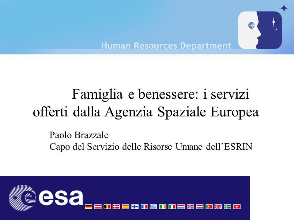 Famiglia e benessere: i servizi offerti dalla Agenzia Spaziale Europea Paolo Brazzale Capo del Servizio delle Risorse Umane dellESRIN