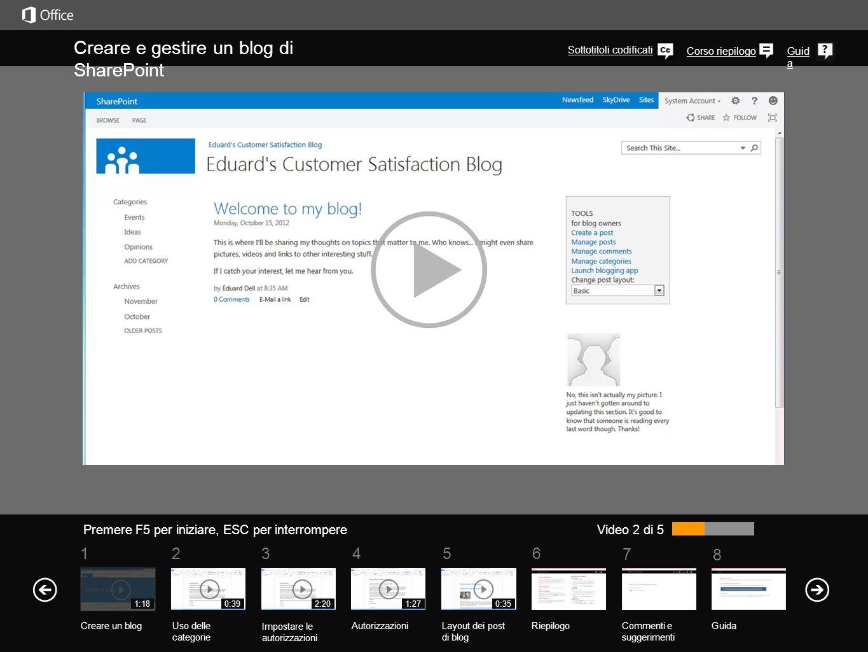 5 7 61234 Corso riepilogo 8 Guid a Creare e gestire un blog di SharePoint Premere F5 per iniziare, ESC per interrompere RiepilogoCommenti e suggerimenti Guida Video 2 di 5 1:18 Creare un blogUso delle categorie Impostare le autorizzazioni Autorizzazioni 0:392:201:27 Layout dei post di blog 0:35 Con le autorizzazioni appropriate puoi gestire le categorie di post di blog e i commenti lasciati dai lettori.