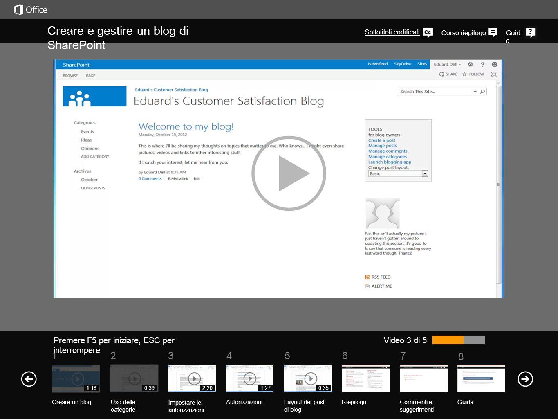 5 7 61234 Corso riepilogo 8 Guid a Creare e gestire un blog di SharePoint Premere F5 per iniziare, ESC per interrompere RiepilogoCommenti e suggerimenti Guida Video 3 di 5 1:18 Creare un blogUso delle categorie Impostare le autorizzazioni Autorizzazioni 0:392:201:27 Layout dei post di blog La configurazione delle autorizzazioni per un blog è simile a quella relativa ad altri tipi di siti.