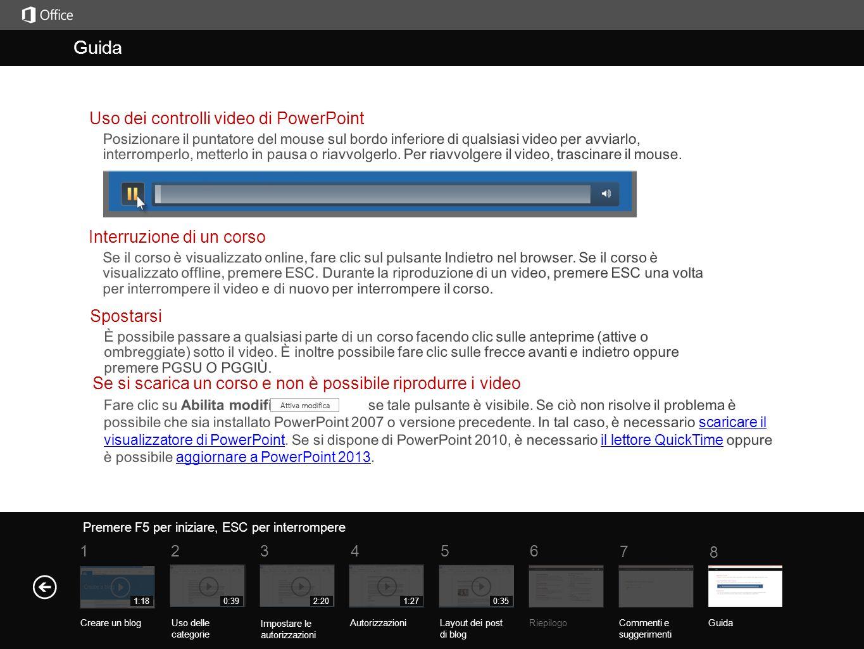 Guida Riepilogo del corso Premere F5 per iniziare, ESC per interrompere RiepilogoCommenti e suggerimenti Guida 5 7 61 234 8 1:18 Creare un blog 0:39 Uso delle categorie Impostare le autorizzazioni AutorizzazioniLayout dei post di blog 2:201:270:35