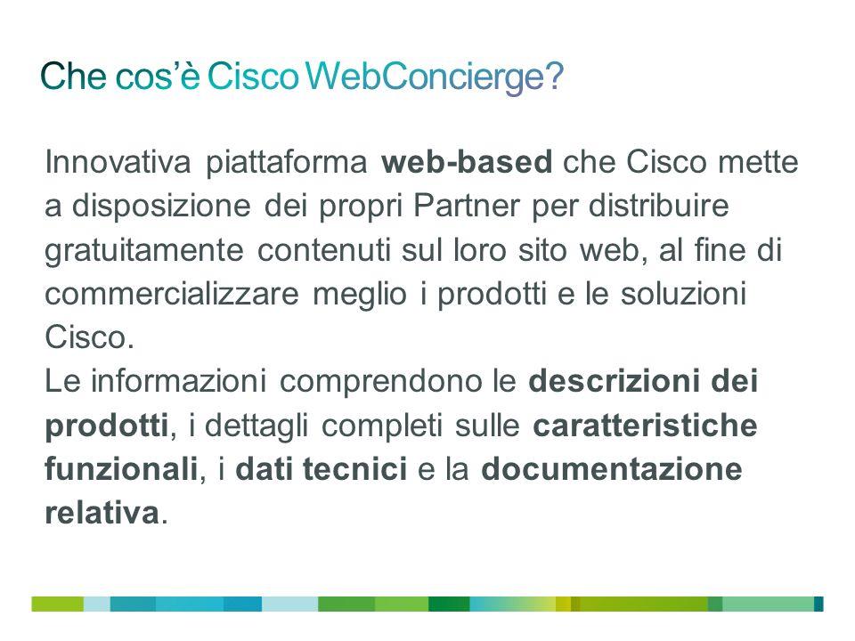 Innovativa piattaforma web-based che Cisco mette a disposizione dei propri Partner per distribuire gratuitamente contenuti sul loro sito web, al fine di commercializzare meglio i prodotti e le soluzioni Cisco.