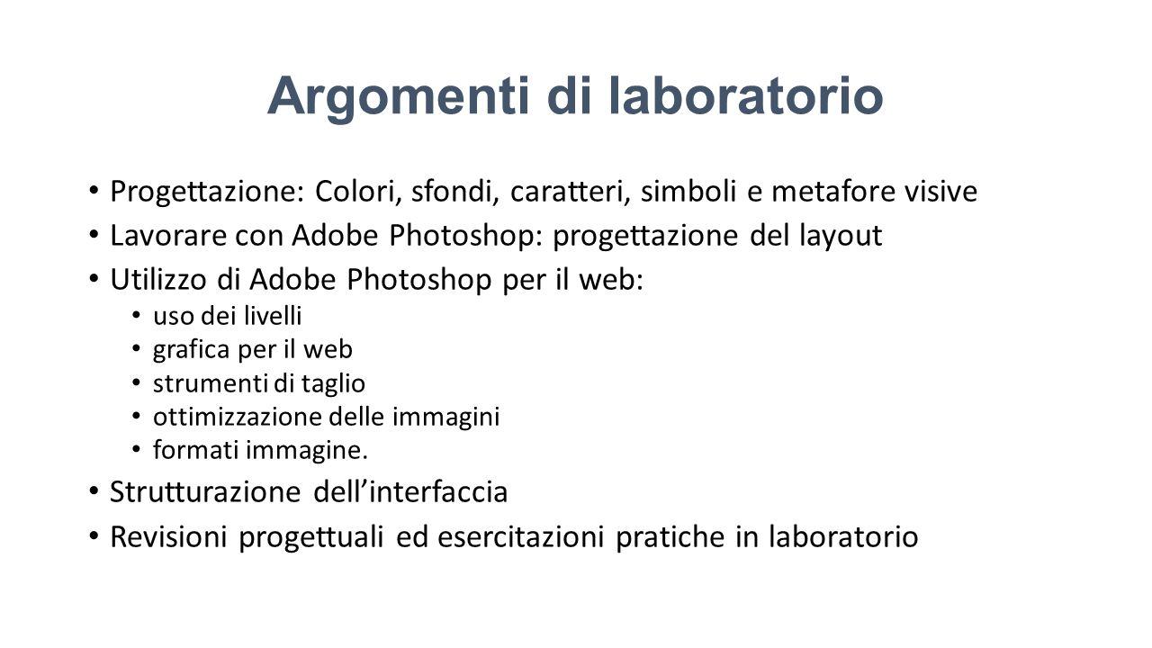 Argomenti di laboratorio Progettazione: Colori, sfondi, caratteri, simboli e metafore visive Lavorare con Adobe Photoshop: progettazione del layout Ut