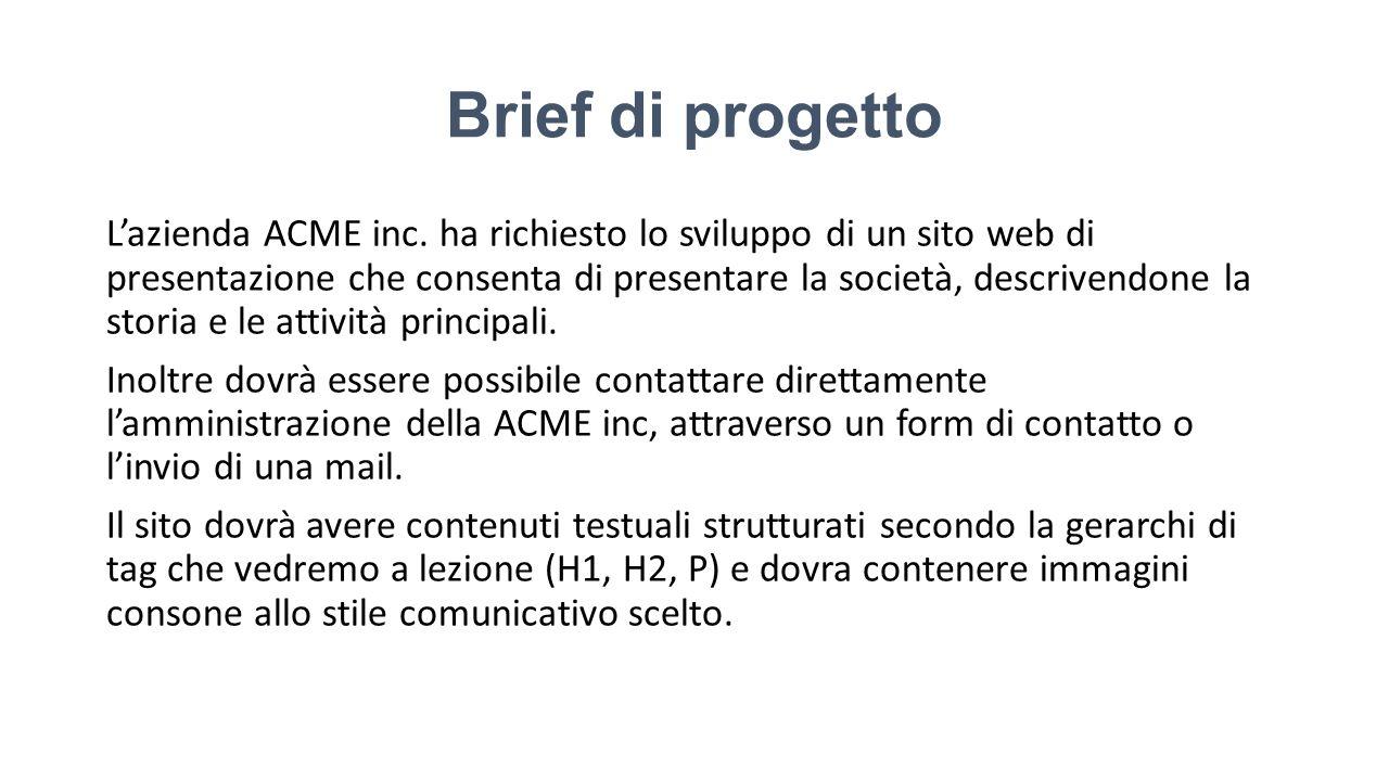 Brief di progetto Lazienda ACME inc. ha richiesto lo sviluppo di un sito web di presentazione che consenta di presentare la società, descrivendone la
