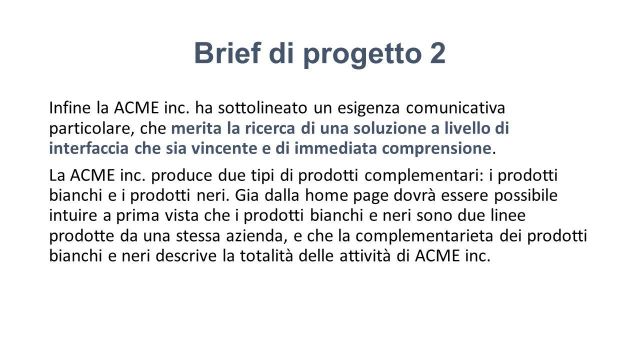 Brief di progetto 2 Infine la ACME inc. ha sottolineato un esigenza comunicativa particolare, che merita la ricerca di una soluzione a livello di inte