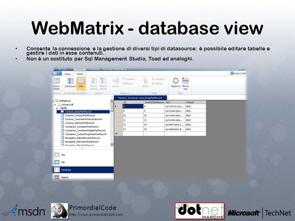 PrimordialCode http://www.primordialcode.com WebMatrix - database view Consente la connessione e la gestione di diversi tipi di datasource: è possibile editare tabelle e gestire i dati in esse contenuti.
