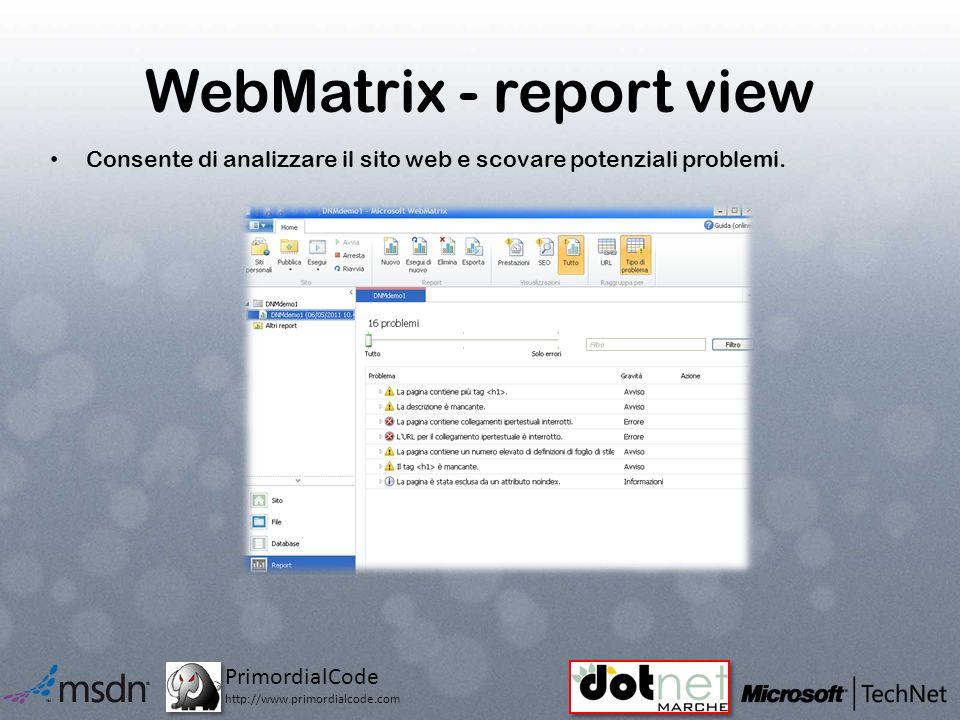 PrimordialCode http://www.primordialcode.com WebMatrix - report view Consente di analizzare il sito web e scovare potenziali problemi.